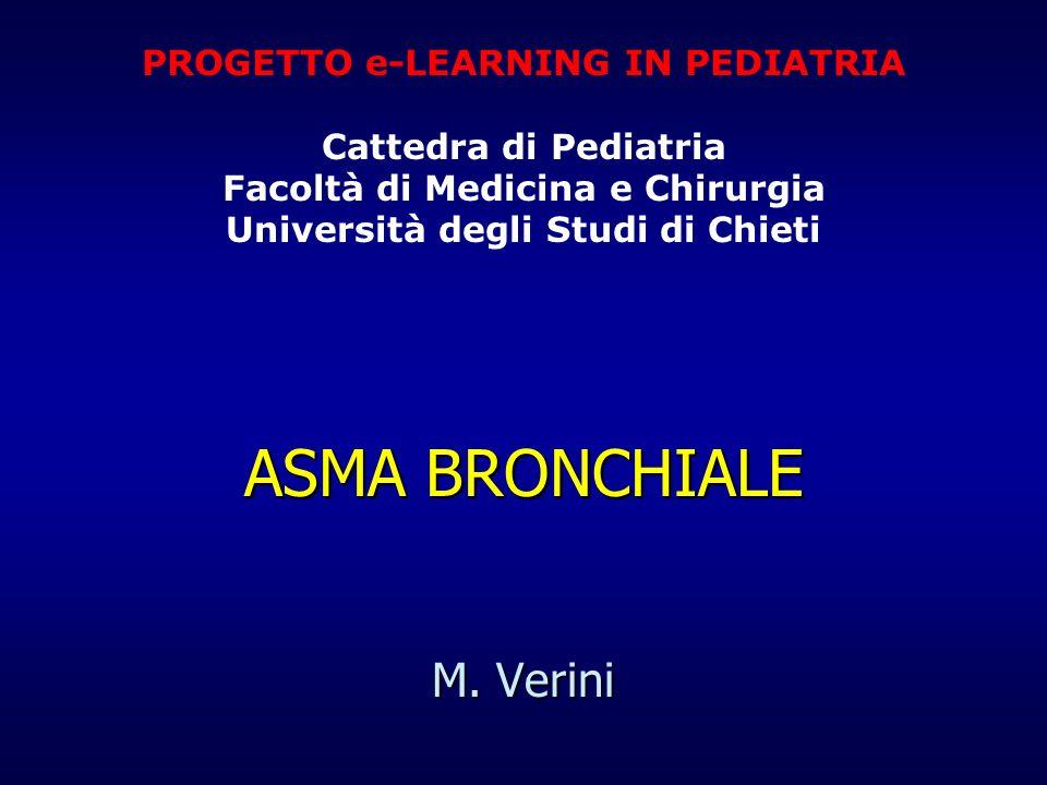 ASMA BRONCHIALE M. Verini PROGETTO e-LEARNING IN PEDIATRIA Cattedra di Pediatria Facoltà di Medicina e Chirurgia Università degli Studi di Chieti