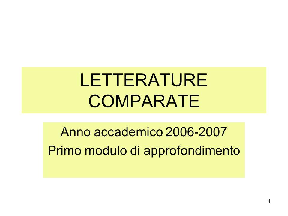 1 LETTERATURE COMPARATE Anno accademico 2006-2007 Primo modulo di approfondimento