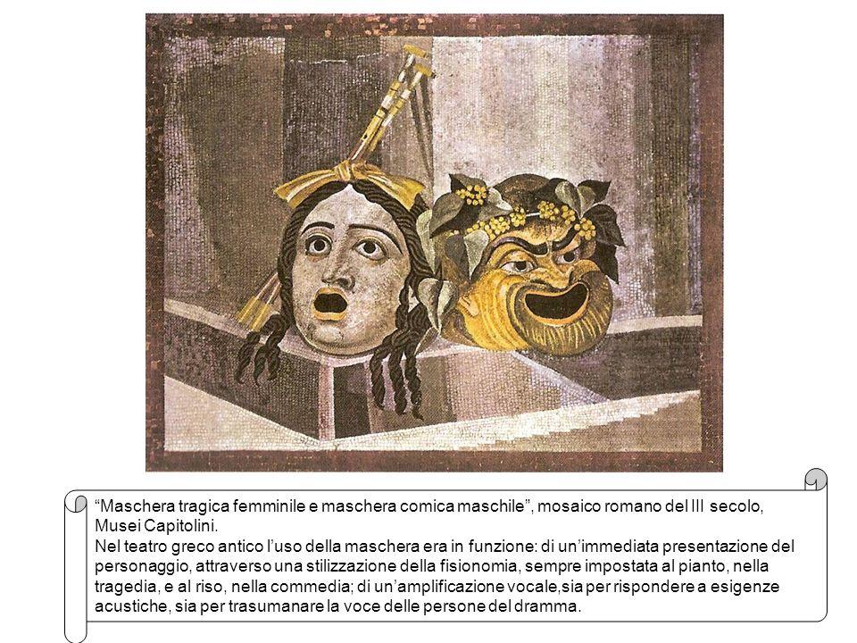 11 Maschera tragica femminile e maschera comica maschile, mosaico romano del III secolo, Musei Capitolini. Nel teatro greco antico luso della maschera