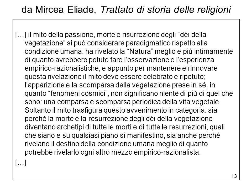 13 da Mircea Eliade, Trattato di storia delle religioni […] il mito della passione, morte e risurrezione degli dèi della vegetazione si può considerar
