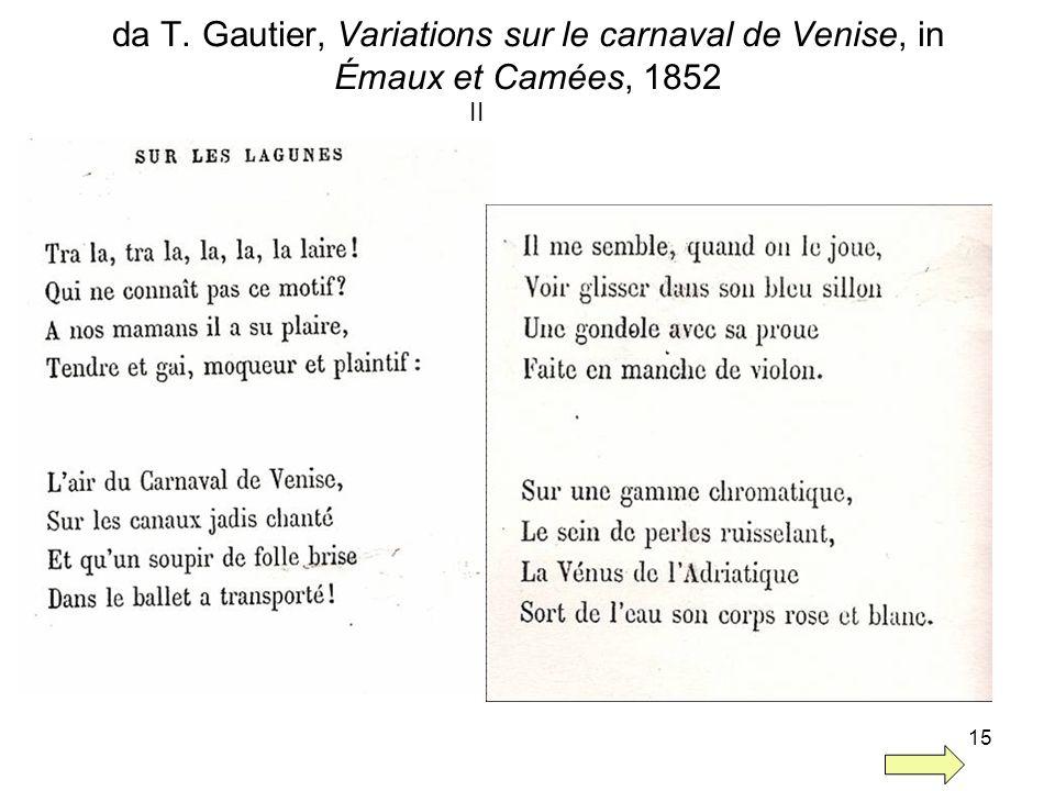 15 da T. Gautier, Variations sur le carnaval de Venise, in Émaux et Camées, 1852 II