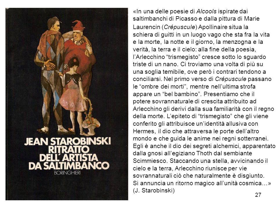 27 «In una delle poesie di Alcools ispirate dai saltimbanchi di Picasso e dalla pittura di Marie Laurencin (Crépuscule) Apollinaire situa la schiera d