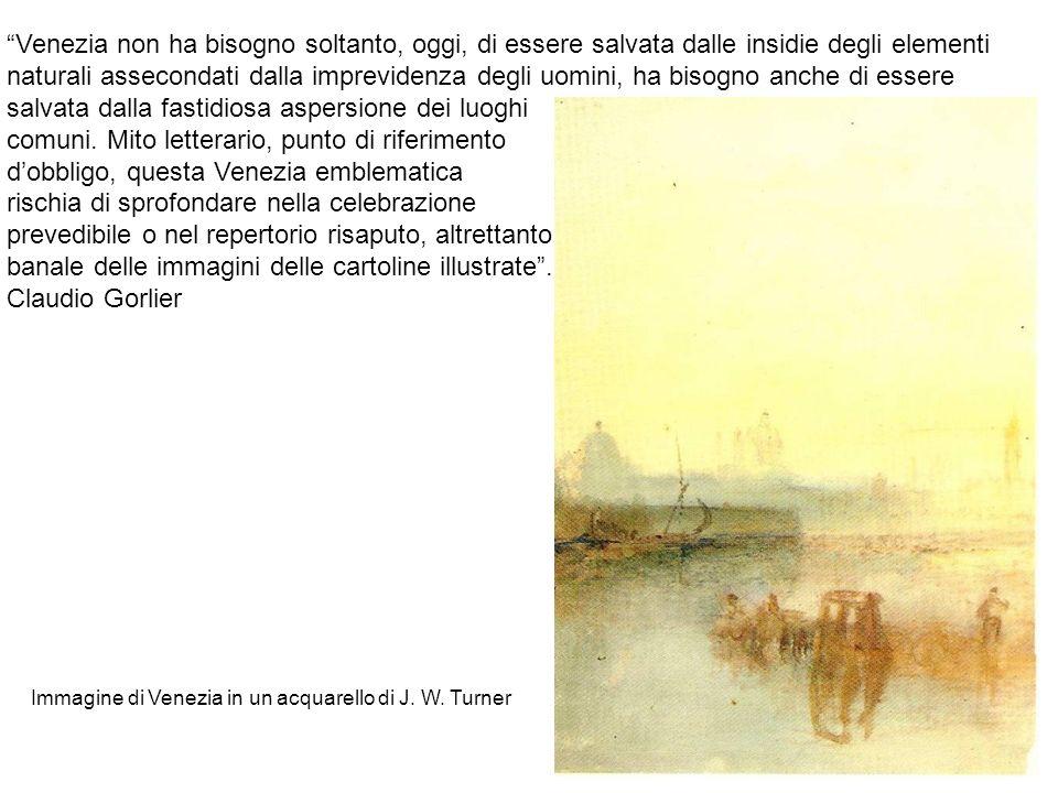5 Venezia non ha bisogno soltanto, oggi, di essere salvata dalle insidie degli elementi naturali assecondati dalla imprevidenza degli uomini, ha bisog