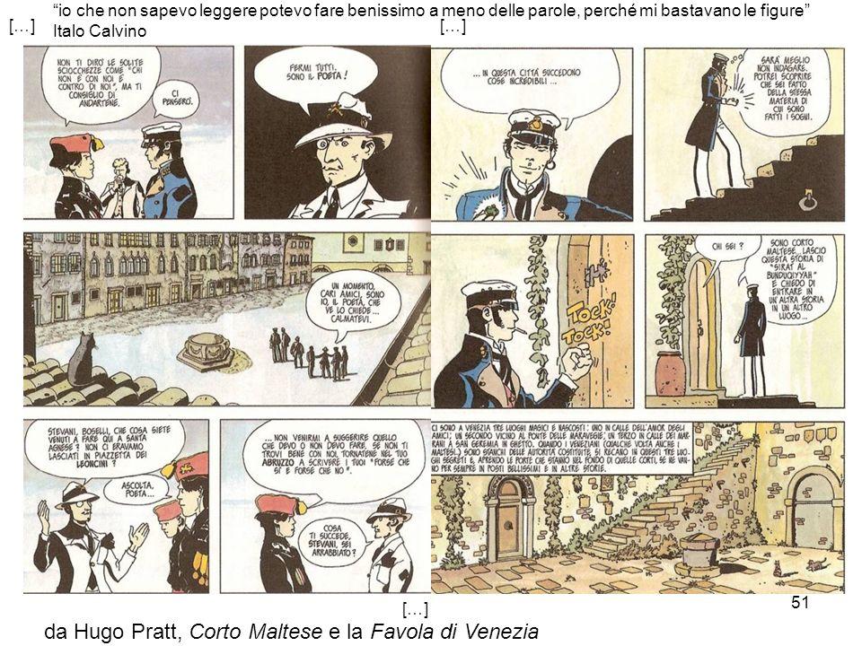 51 […] da Hugo Pratt, Corto Maltese e la Favola di Venezia io che non sapevo leggere potevo fare benissimo a meno delle parole, perché mi bastavano le