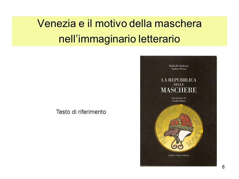 6 Venezia e il motivo della maschera nellimmaginario letterario Testo di riferimento