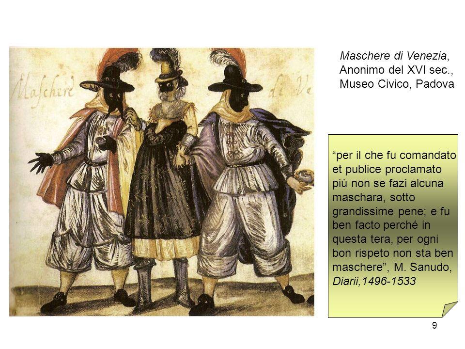 9 Maschere di Venezia, Anonimo del XVI sec., Museo Civico, Padova per il che fu comandato et publice proclamato più non se fazi alcuna maschara, sotto