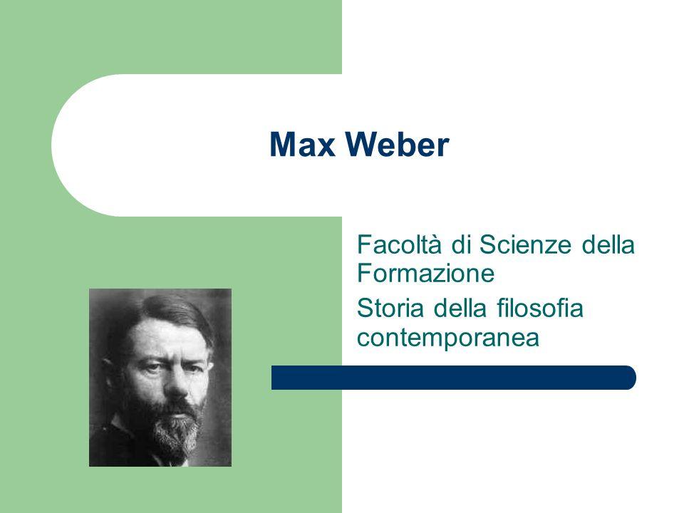 Max Weber Facoltà di Scienze della Formazione Storia della filosofia contemporanea