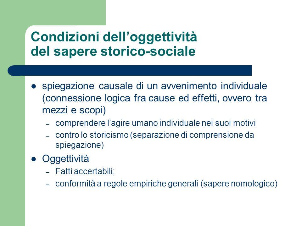 Condizioni delloggettività del sapere storico-sociale spiegazione causale di un avvenimento individuale (connessione logica fra cause ed effetti, ovve