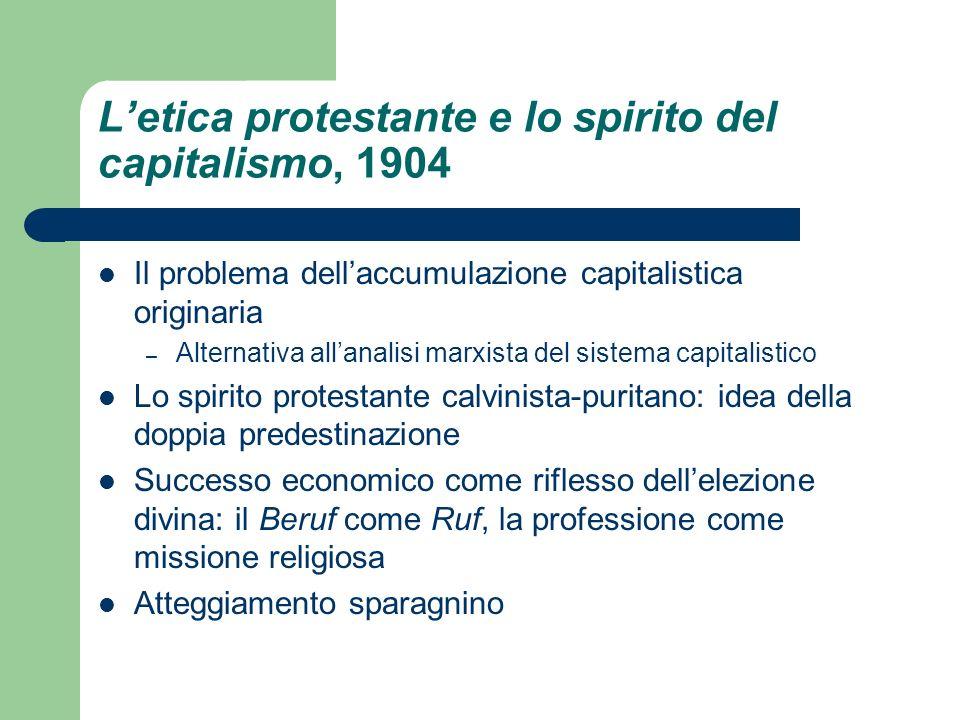 Letica protestante e lo spirito del capitalismo, 1904 Il problema dellaccumulazione capitalistica originaria – Alternativa allanalisi marxista del sis