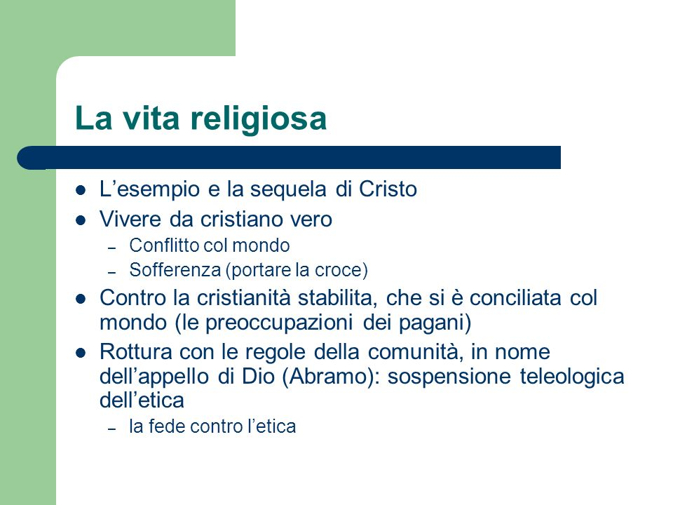 La vita religiosa Lesempio e la sequela di Cristo Vivere da cristiano vero – Conflitto col mondo – Sofferenza (portare la croce) Contro la cristianità