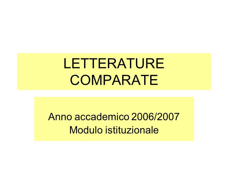 LETTERATURE COMPARATE Anno accademico 2006/2007 Modulo istituzionale