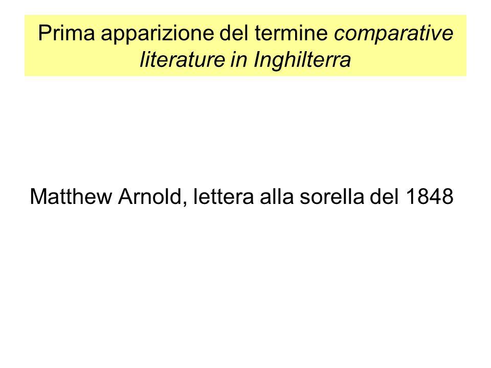 Prima apparizione del termine comparative literature in Inghilterra Matthew Arnold, lettera alla sorella del 1848