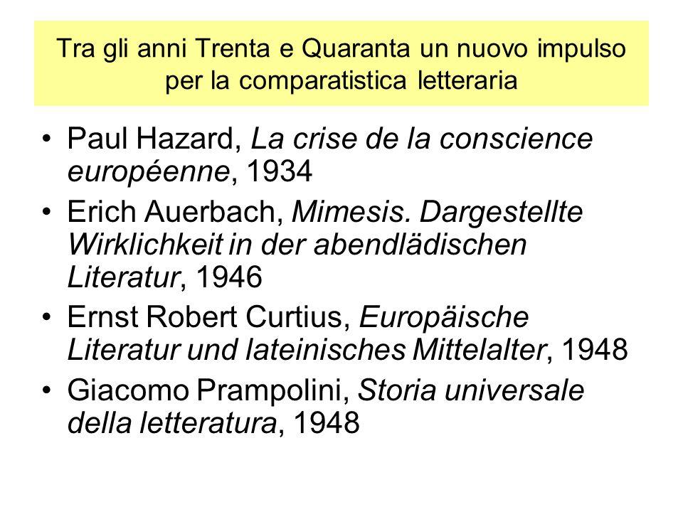 Tra gli anni Trenta e Quaranta un nuovo impulso per la comparatistica letteraria Paul Hazard, La crise de la conscience européenne, 1934 Erich Auerbach, Mimesis.