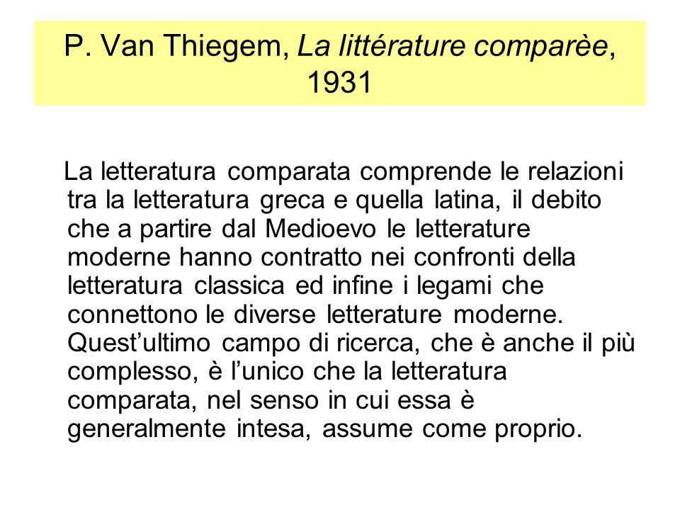 P. Van Thiegem, La littérature comparèe, 1931 La letteratura comparata comprende le relazioni tra la letteratura greca e quella latina, il debito che