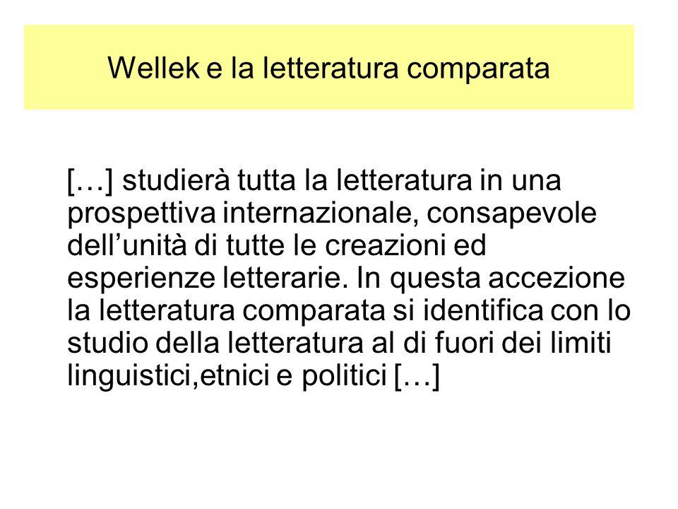 Wellek e la letteratura comparata […] studierà tutta la letteratura in una prospettiva internazionale, consapevole dellunità di tutte le creazioni ed esperienze letterarie.