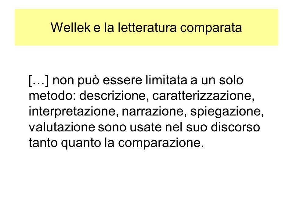 Wellek e la letteratura comparata […] non può essere limitata a un solo metodo: descrizione, caratterizzazione, interpretazione, narrazione, spiegazione, valutazione sono usate nel suo discorso tanto quanto la comparazione.