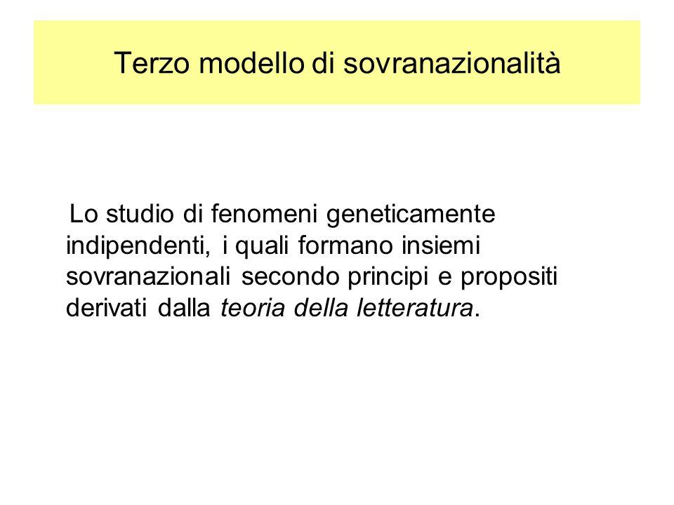 Terzo modello di sovranazionalità Lo studio di fenomeni geneticamente indipendenti, i quali formano insiemi sovranazionali secondo principi e propositi derivati dalla teoria della letteratura.