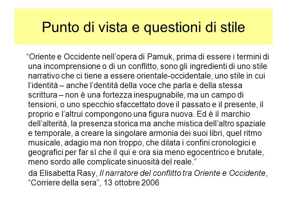 Punto di vista e questioni di stile Oriente e Occidente nellopera di Pamuk, prima di essere i termini di una incomprensione o di un conflitto, sono gl