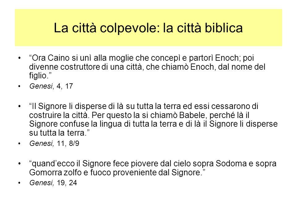 La città colpevole: la città biblica Ora Caino si unì alla moglie che concepì e partorì Enoch; poi divenne costruttore di una città, che chiamò Enoch, dal nome del figlio.