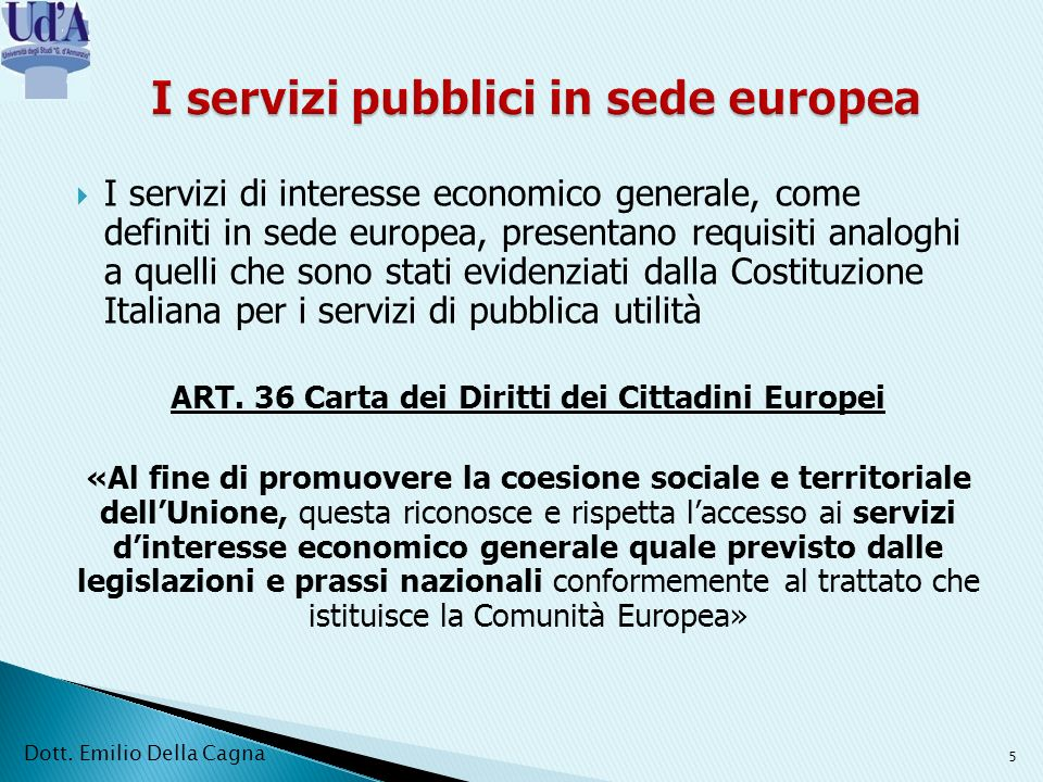 I servizi di interesse economico generale, come definiti in sede europea, presentano requisiti analoghi a quelli che sono stati evidenziati dalla Costituzione Italiana per i servizi di pubblica utilità ART.