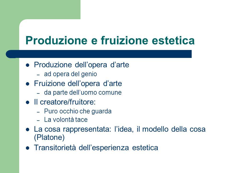 Produzione e fruizione estetica Produzione dellopera darte – ad opera del genio Fruizione dellopera darte – da parte delluomo comune Il creatore/fruit