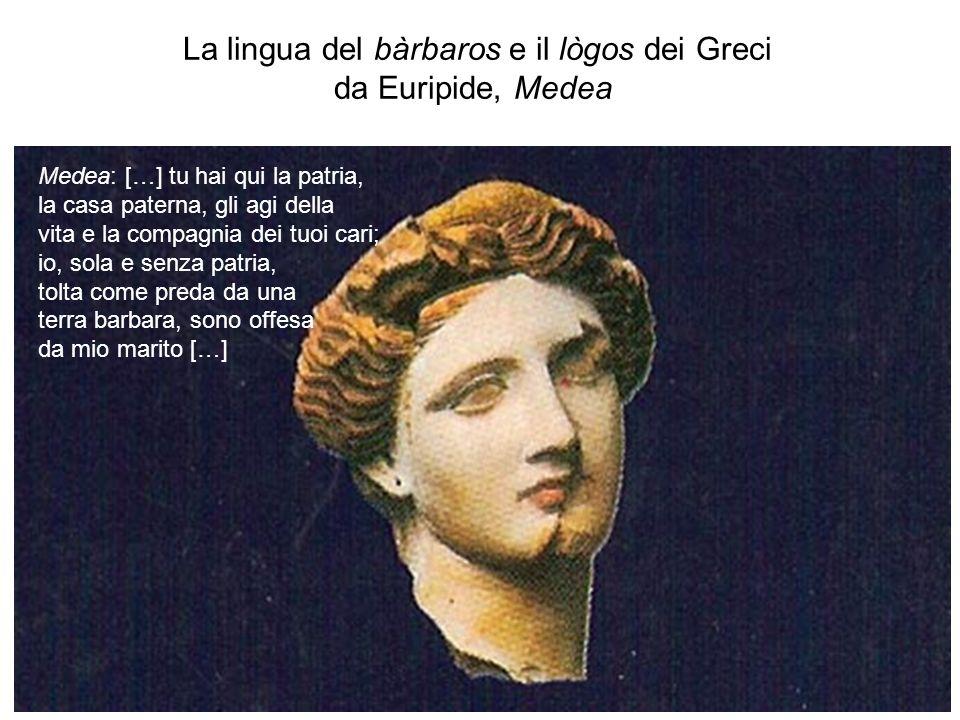 Medea: […] il letto di una donna barbara portava per te una vecchiaia disonorevole. Giasone: […] Ora ragiono, ma non ragionavo quando dalla tua dimora