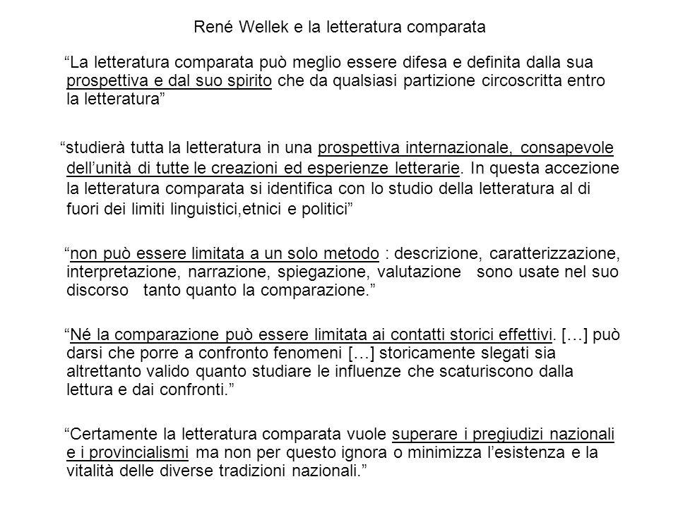 René Wellek e la letteratura comparata La letteratura comparata può meglio essere difesa e definita dalla sua prospettiva e dal suo spirito che da qua