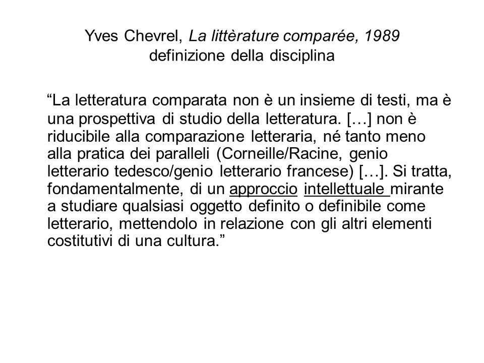 Yves Chevrel, La littèrature comparée, 1989 definizione della disciplina La letteratura comparata non è un insieme di testi, ma è una prospettiva di s
