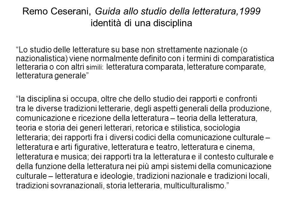 Remo Ceserani, Guida allo studio della letteratura,1999 identità di una disciplina Lo studio delle letterature su base non strettamente nazionale (o n