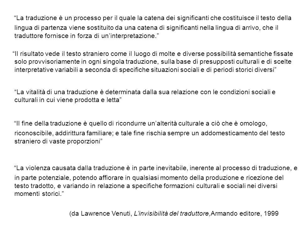 (da Lawrence Venuti, Linvisibilità del traduttore,Armando editore, 1999 La traduzione è un processo per il quale la catena dei significanti che costit