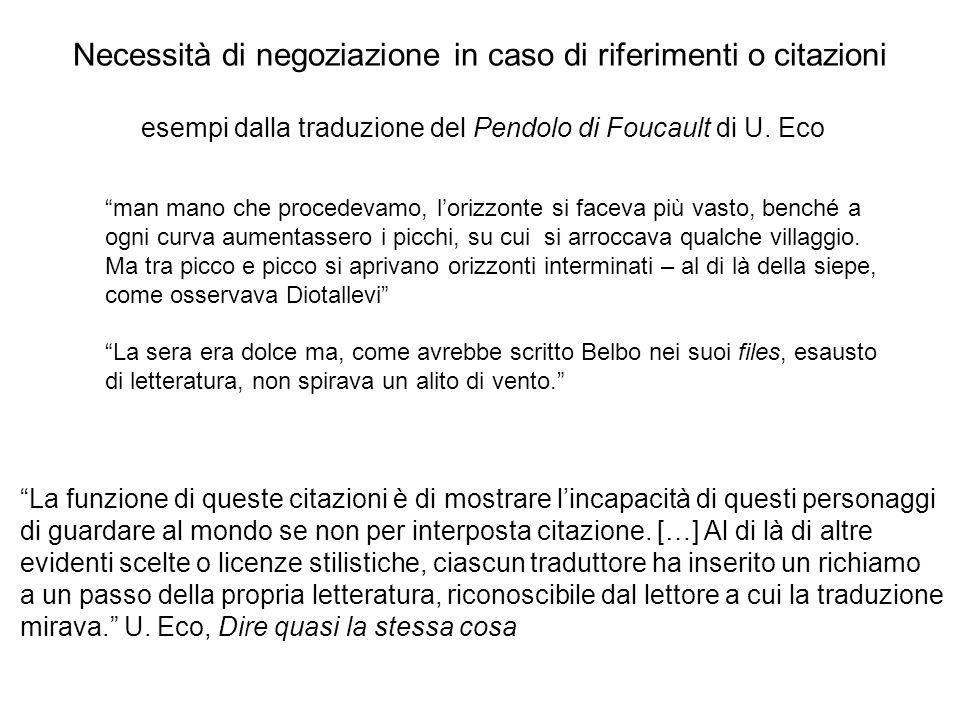 Necessità di negoziazione in caso di riferimenti o citazioni esempi dalla traduzione del Pendolo di Foucault di U. Eco man mano che procedevamo, loriz