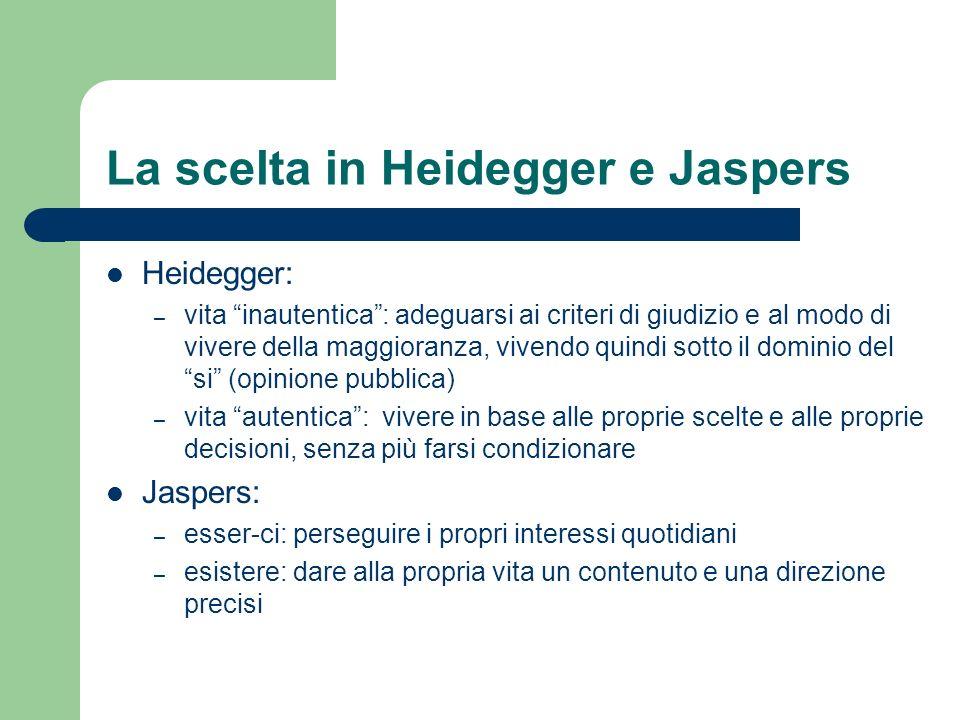 La scelta in Heidegger e Jaspers Heidegger: – vita inautentica: adeguarsi ai criteri di giudizio e al modo di vivere della maggioranza, vivendo quindi