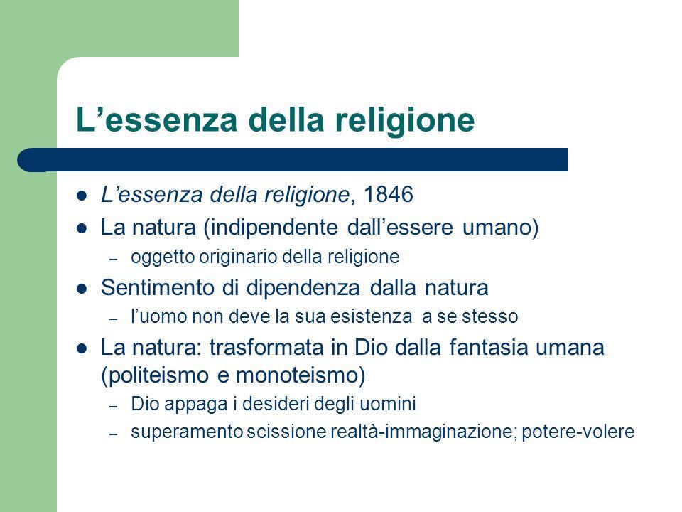 Lessenza della religione Lessenza della religione, 1846 La natura (indipendente dallessere umano) – oggetto originario della religione Sentimento di d