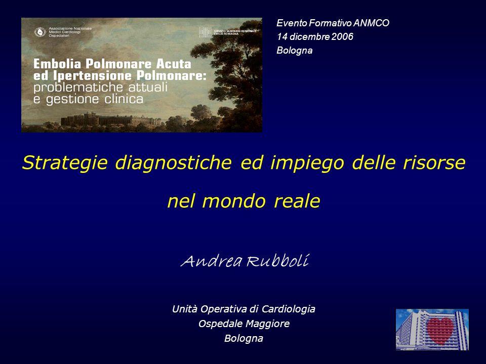 Strategie diagnostiche ed impiego delle risorse nel mondo reale Andrea Rubboli Unità Operativa di Cardiologia Ospedale Maggiore Bologna Evento Formati