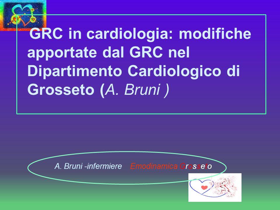 A. Bruni -infermiere Emodinamica Grosseto GRC in cardiologia: modifiche apportate dal GRC nel Dipartimento Cardiologico di Grosseto (A. Bruni )