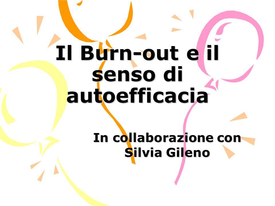 Il Burn-out e il senso di autoefficacia In collaborazione con Silvia Gileno