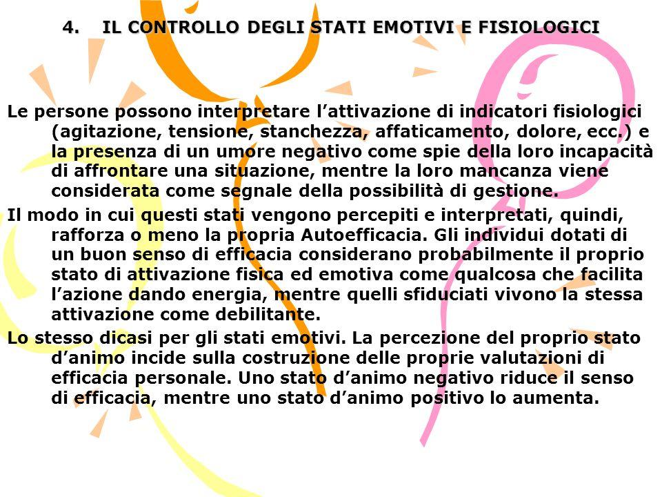 4. IL CONTROLLO DEGLI STATI EMOTIVI E FISIOLOGICI Le persone possono interpretare lattivazione di indicatori fisiologici (agitazione, tensione, stanch