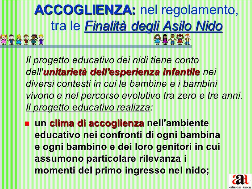 ACCOGLIENZA: Finalità degli Asilo Nido ACCOGLIENZA: nel regolamento, tra le Finalità degli Asilo Nido unitarietà dell'esperienza infantile Il progetto