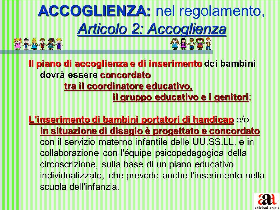 ACCOGLIENZA: Articolo 2: Accoglienza ACCOGLIENZA: nel regolamento, Articolo 2: Accoglienza Il piano di accoglienza e di inserimento dei bambini dovrà