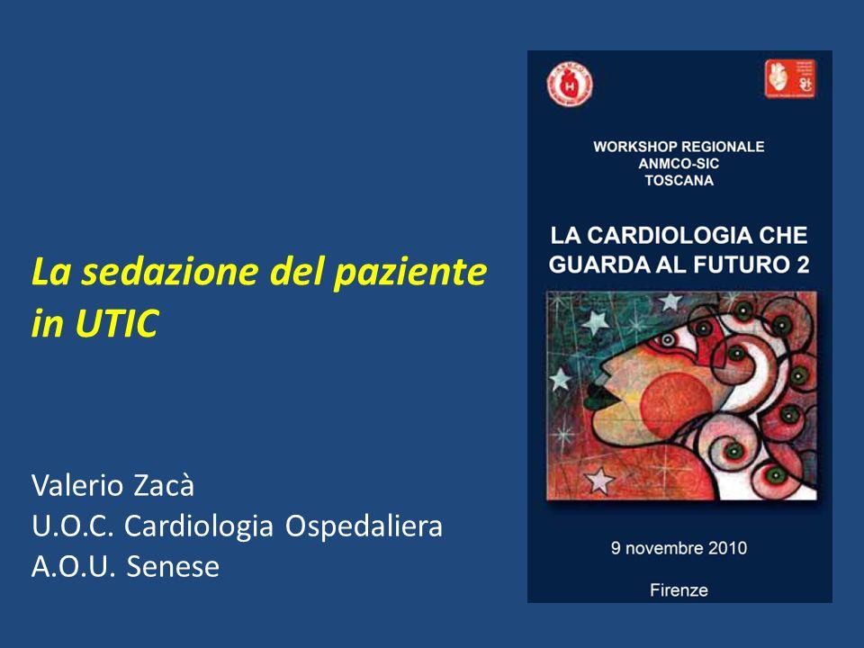 La sedazione del paziente in UTIC Valerio Zacà U.O.C. Cardiologia Ospedaliera A.O.U. Senese