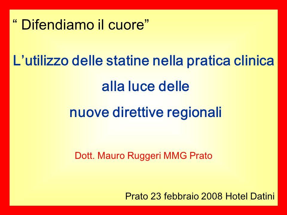 Difendiamo il cuore Prato 23 febbraio 2008 Hotel Datini Lutilizzo delle statine nella pratica clinica alla luce delle nuove direttive regionali Dott.