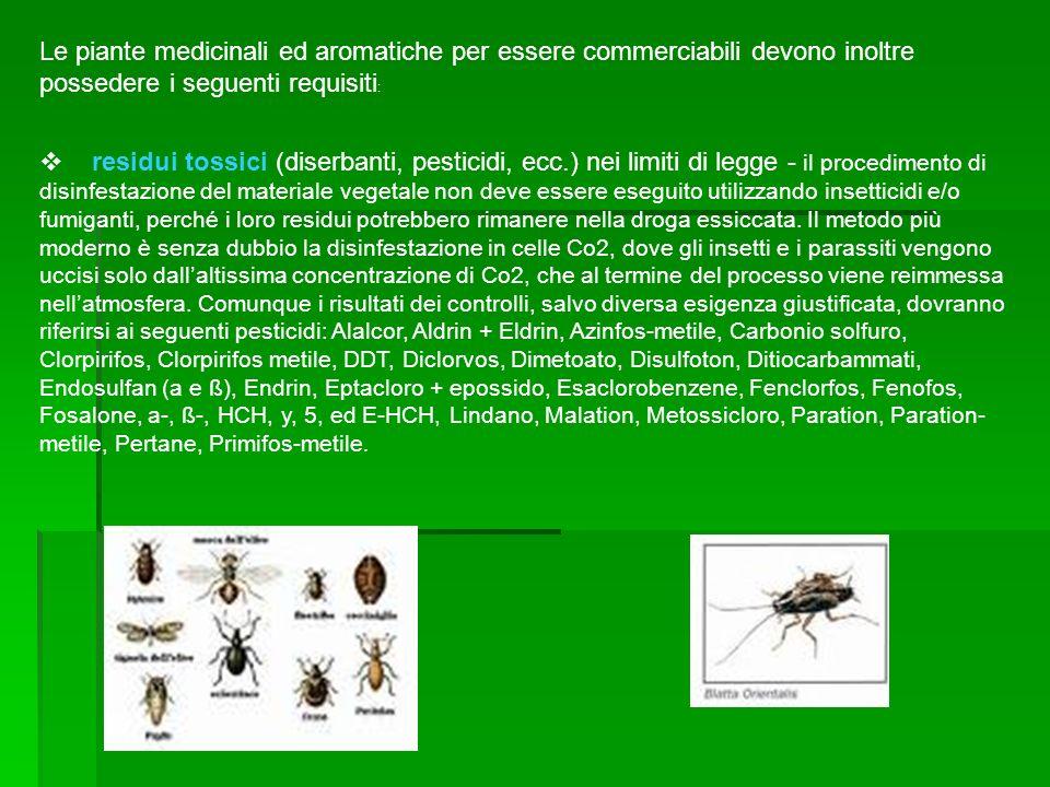 Le piante medicinali ed aromatiche per essere commerciabili devono inoltre possedere i seguenti requisiti : residui tossici (diserbanti, pesticidi, ec