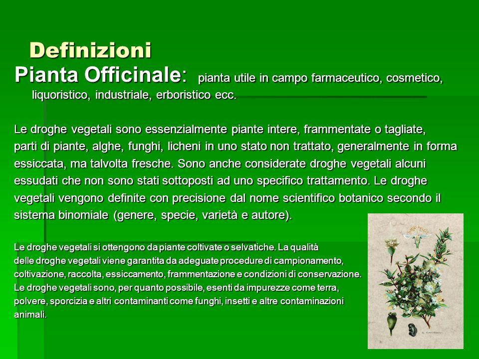 Definizioni Pianta Officinale: pianta utile in campo farmaceutico, cosmetico, liquoristico, industriale, erboristico ecc. Le droghe vegetali sono esse
