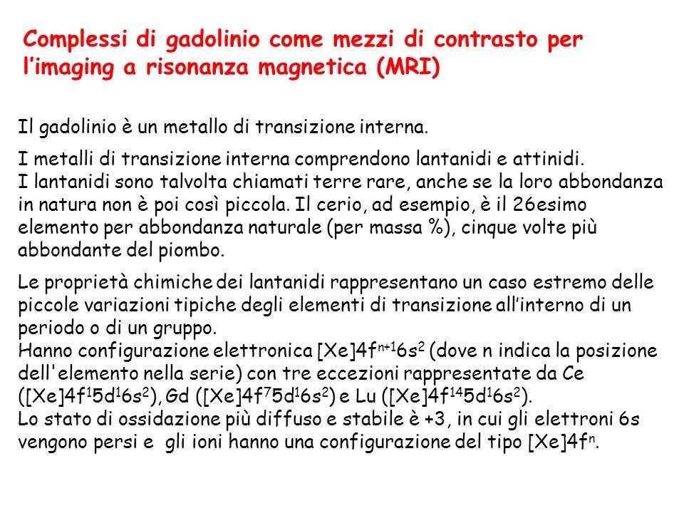 Complessi di gadolinio come mezzi di contrasto per limaging a risonanza magnetica (MRI) Il gadolinio è un metallo di transizione interna.