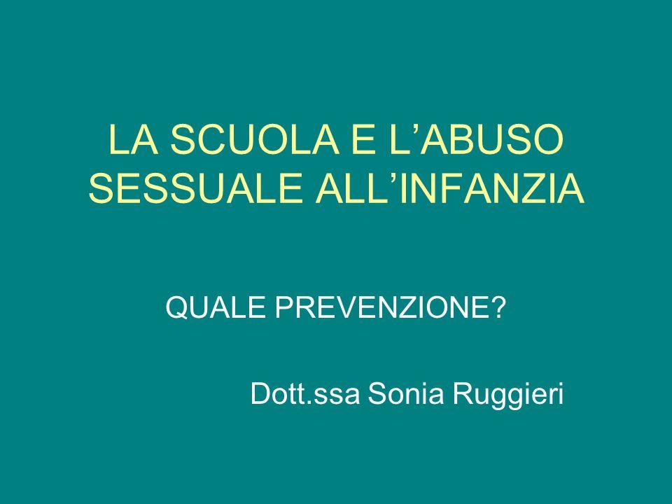 LA SCUOLA E LABUSO SESSUALE ALLINFANZIA QUALE PREVENZIONE? Dott.ssa Sonia Ruggieri