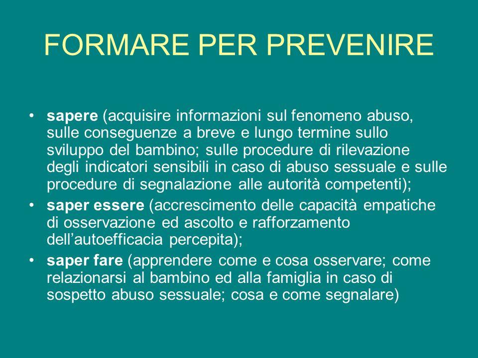 FORMARE PER PREVENIRE sapere (acquisire informazioni sul fenomeno abuso, sulle conseguenze a breve e lungo termine sullo sviluppo del bambino; sulle p