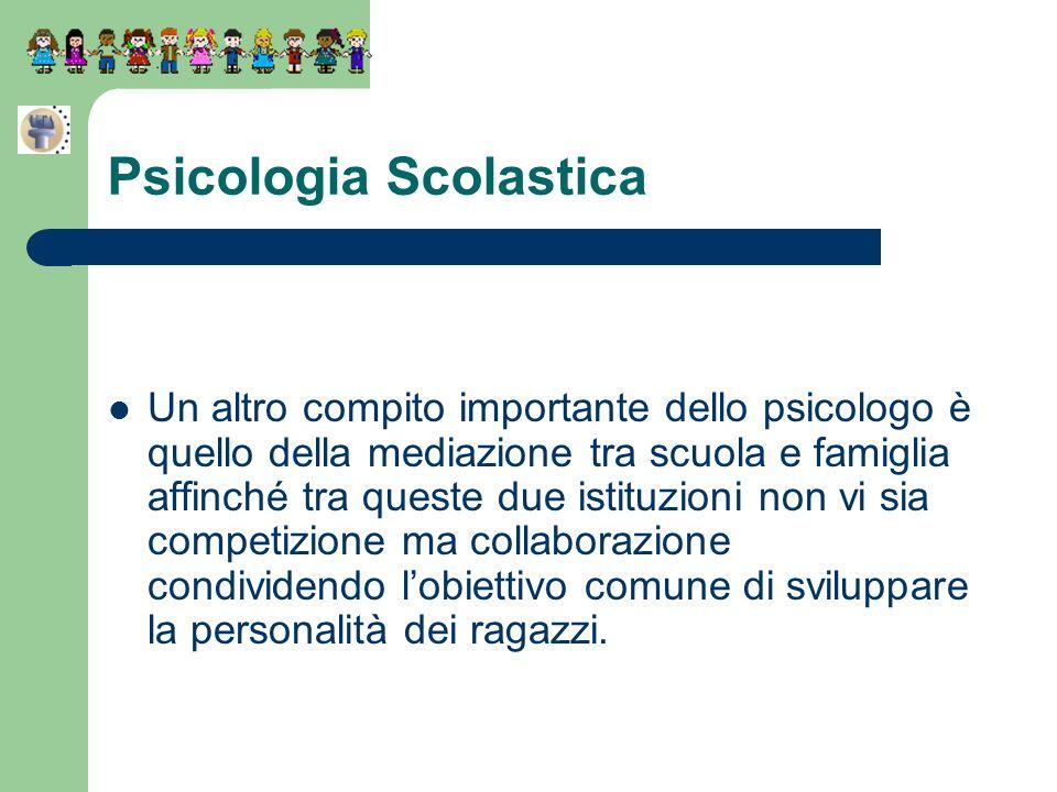 Psicologia Scolastica Un altro compito importante dello psicologo è quello della mediazione tra scuola e famiglia affinché tra queste due istituzioni