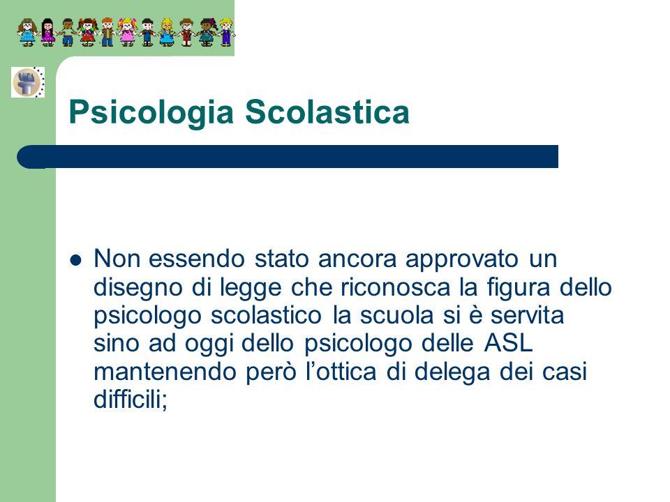 Psicologia Scolastica Non essendo stato ancora approvato un disegno di legge che riconosca la figura dello psicologo scolastico la scuola si è servita