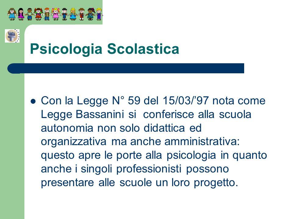 Psicologia Scolastica Con la Legge N° 59 del 15/03/97 nota come Legge Bassanini si conferisce alla scuola autonomia non solo didattica ed organizzativ