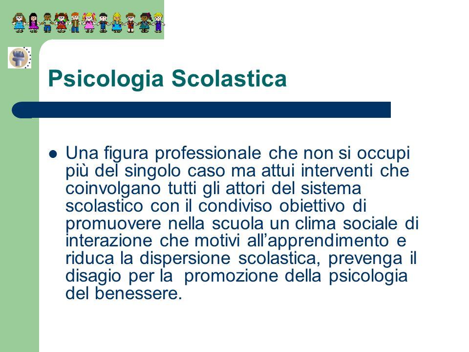 Psicologia Scolastica Una figura professionale che non si occupi più del singolo caso ma attui interventi che coinvolgano tutti gli attori del sistema